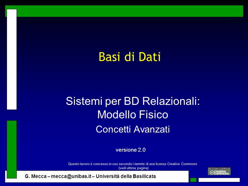 G. Mecca – mecca@unibas.it – Università della Basilicata Basi di Dati Sistemi per BD Relazionali: Modello Fisico Concetti Avanzati versione 2.0 Questo