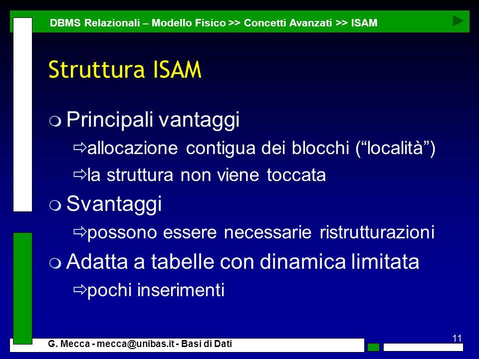 11 G. Mecca - mecca@unibas.it - Basi di Dati Struttura ISAM DBMS Relazionali – Modello Fisico >> Concetti Avanzati >> ISAM m Principali vantaggi alloc