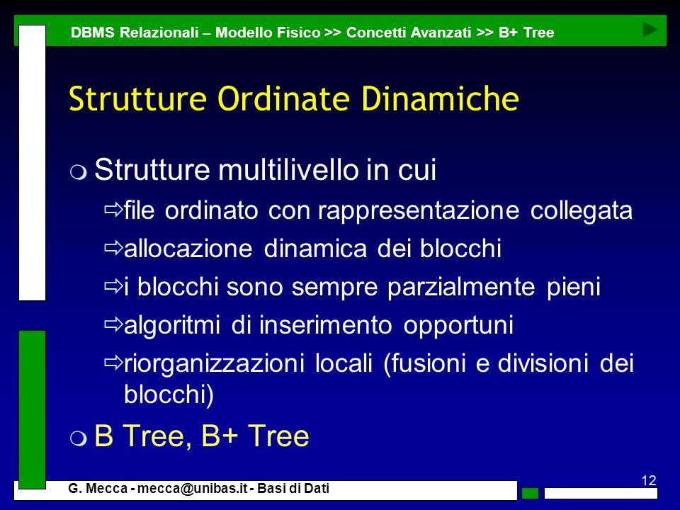 12 G. Mecca - mecca@unibas.it - Basi di Dati Strutture Ordinate Dinamiche DBMS Relazionali – Modello Fisico >> Concetti Avanzati >> B+ Tree m Struttur