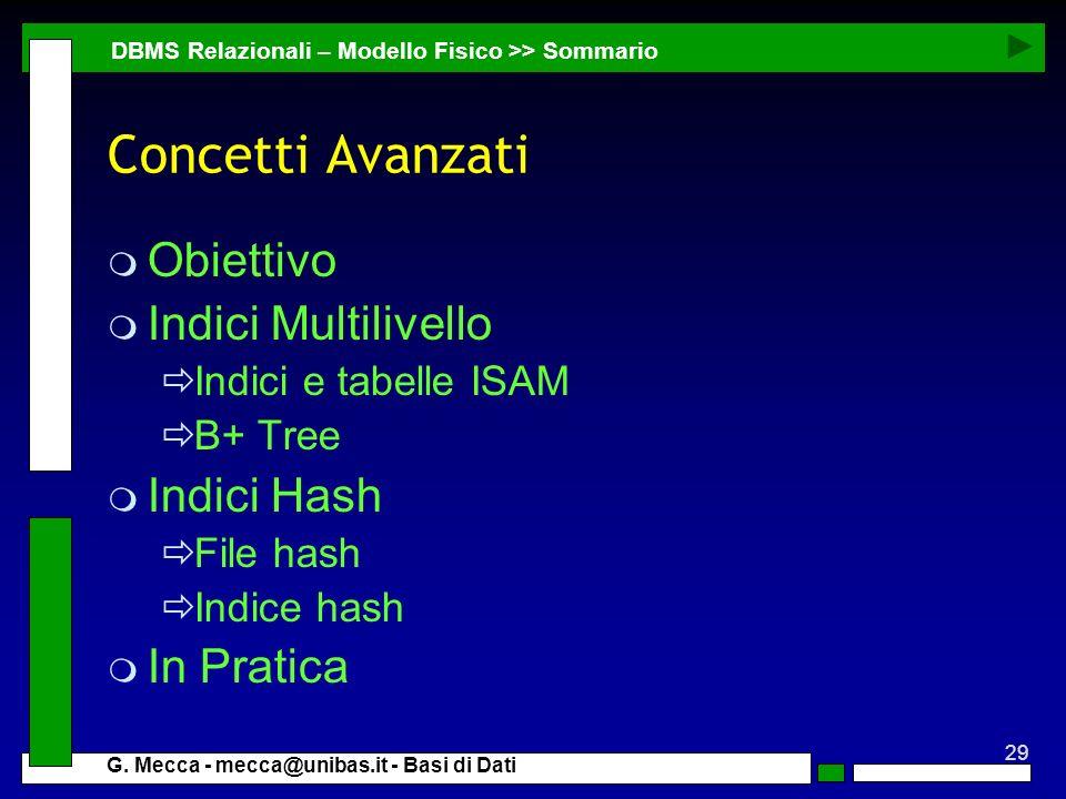 29 G. Mecca - mecca@unibas.it - Basi di Dati Concetti Avanzati m Obiettivo m Indici Multilivello Indici e tabelle ISAM B+ Tree m Indici Hash File hash