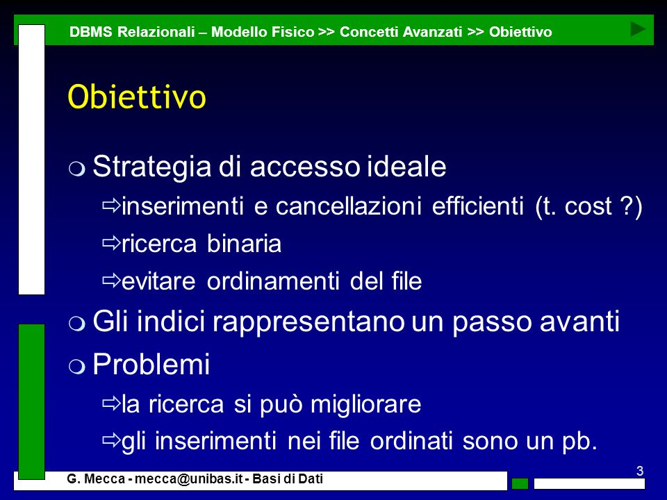 3 G. Mecca - mecca@unibas.it - Basi di Dati Obiettivo m Strategia di accesso ideale inserimenti e cancellazioni efficienti (t. cost ?) ricerca binaria