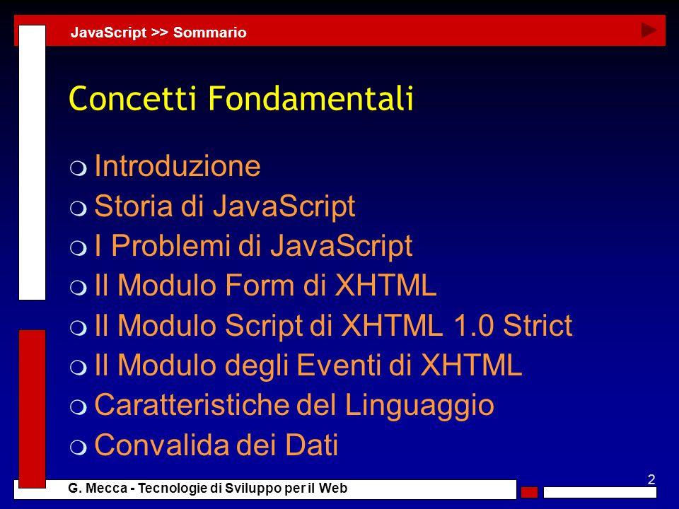 2 G. Mecca - Tecnologie di Sviluppo per il Web Concetti Fondamentali m Introduzione m Storia di JavaScript m I Problemi di JavaScript m Il Modulo Form