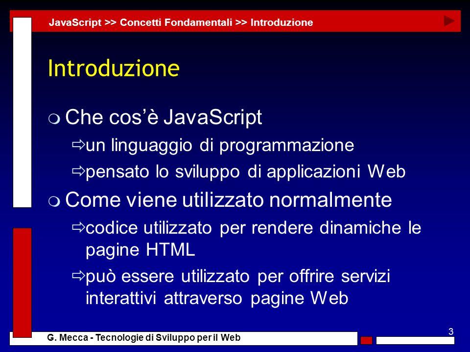 3 G. Mecca - Tecnologie di Sviluppo per il Web Introduzione m Che cosè JavaScript un linguaggio di programmazione pensato lo sviluppo di applicazioni