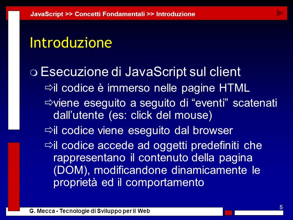 5 G. Mecca - Tecnologie di Sviluppo per il Web Introduzione m Esecuzione di JavaScript sul client il codice è immerso nelle pagine HTML viene eseguito