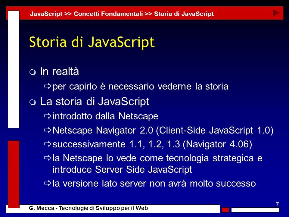 7 G. Mecca - Tecnologie di Sviluppo per il Web Storia di JavaScript m In realtà per capirlo è necessario vederne la storia m La storia di JavaScript i