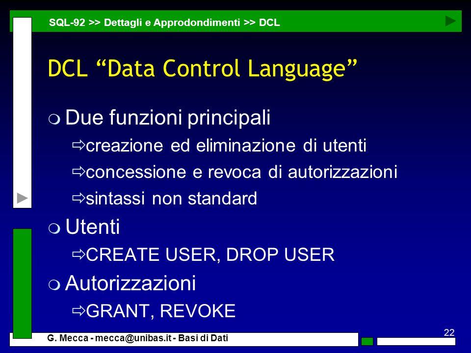 22 G. Mecca - mecca@unibas.it - Basi di Dati DCL Data Control Language m Due funzioni principali creazione ed eliminazione di utenti concessione e rev