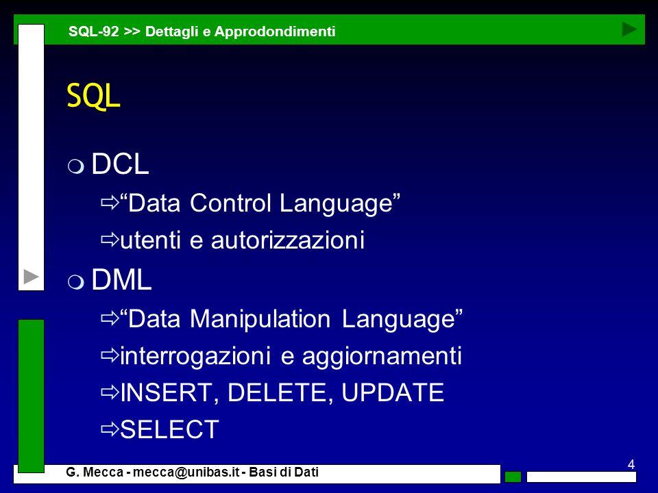4 G. Mecca - mecca@unibas.it - Basi di Dati SQL m DCL Data Control Language utenti e autorizzazioni m DML Data Manipulation Language interrogazioni e