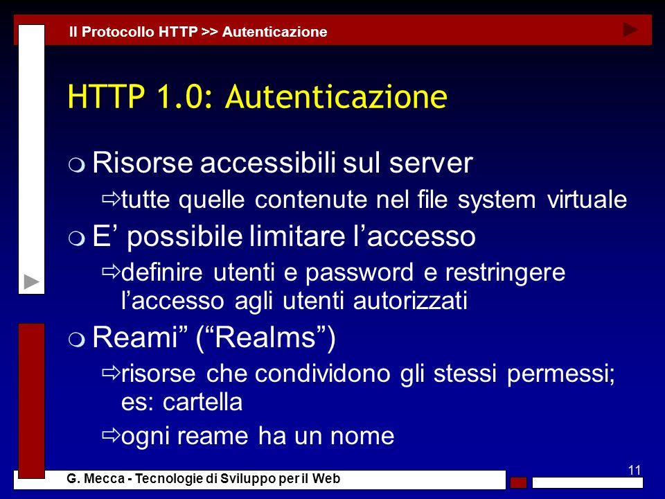 11 G. Mecca - Tecnologie di Sviluppo per il Web HTTP 1.0: Autenticazione m Risorse accessibili sul server tutte quelle contenute nel file system virtu