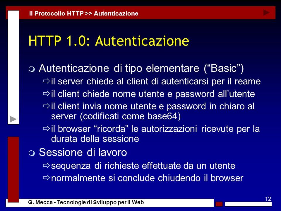 12 G. Mecca - Tecnologie di Sviluppo per il Web HTTP 1.0: Autenticazione m Autenticazione di tipo elementare (Basic) il server chiede al client di aut