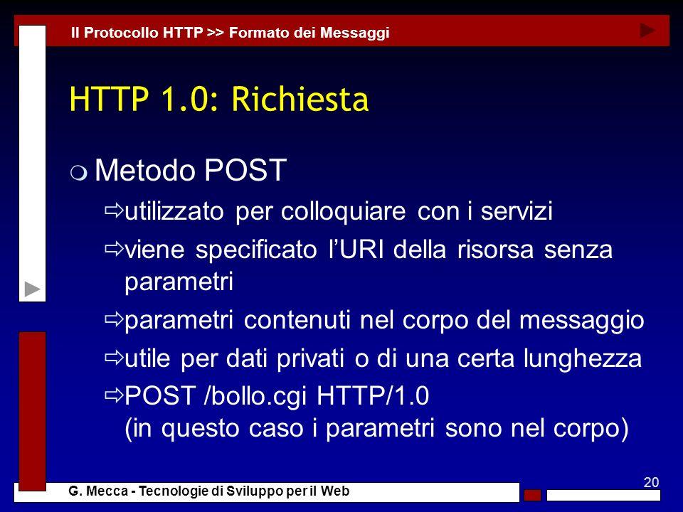 20 G. Mecca - Tecnologie di Sviluppo per il Web HTTP 1.0: Richiesta m Metodo POST utilizzato per colloquiare con i servizi viene specificato lURI dell