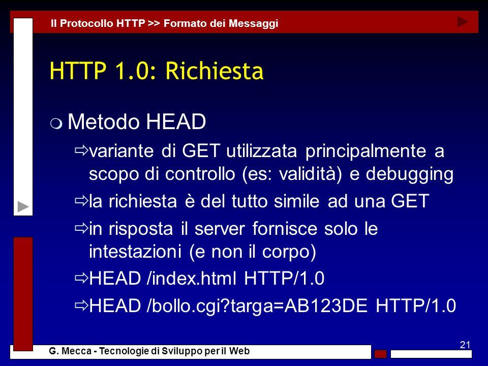 21 G. Mecca - Tecnologie di Sviluppo per il Web HTTP 1.0: Richiesta m Metodo HEAD variante di GET utilizzata principalmente a scopo di controllo (es: