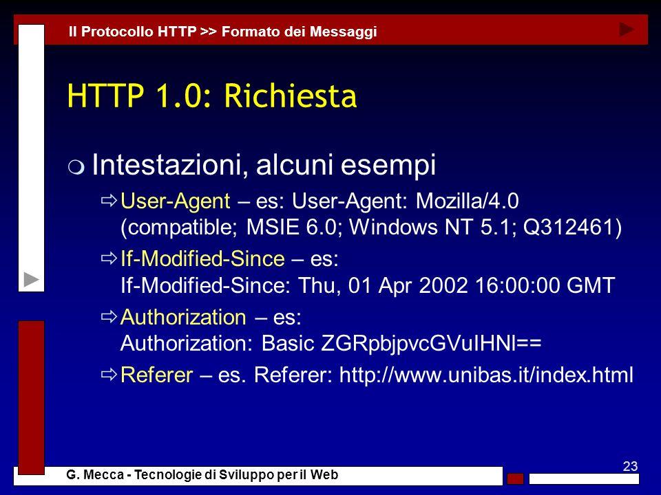 23 G. Mecca - Tecnologie di Sviluppo per il Web HTTP 1.0: Richiesta m Intestazioni, alcuni esempi User-Agent – es: User-Agent: Mozilla/4.0 (compatible