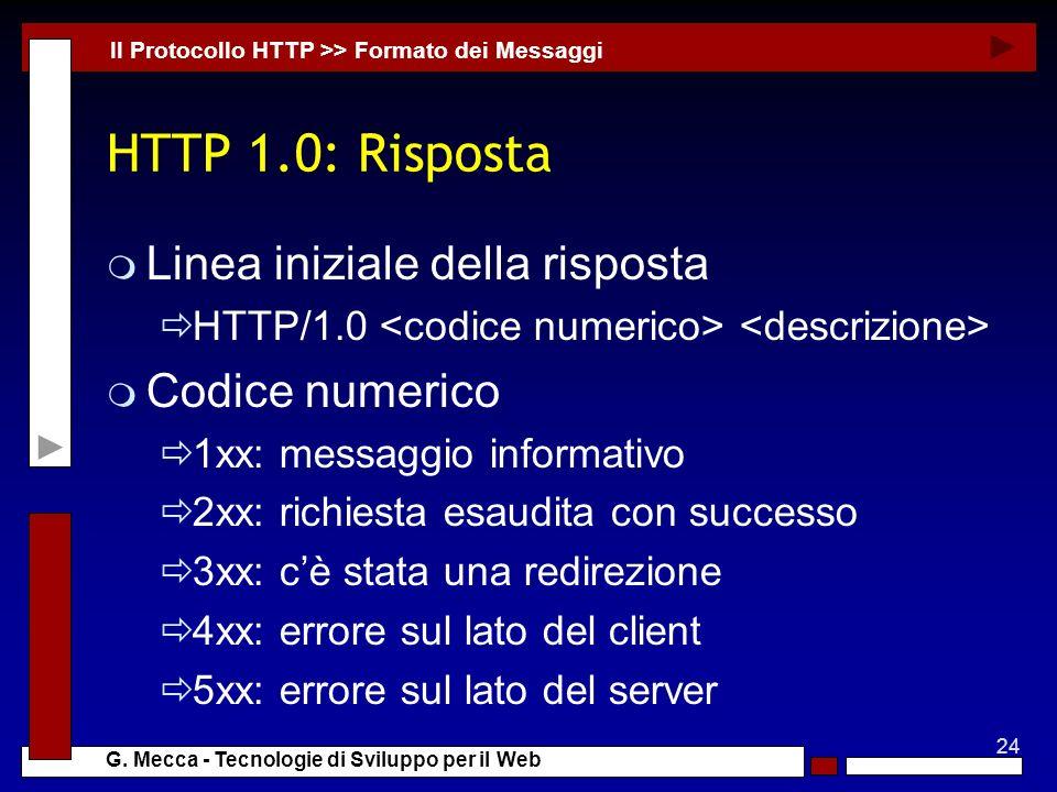 24 G. Mecca - Tecnologie di Sviluppo per il Web HTTP 1.0: Risposta m Linea iniziale della risposta HTTP/1.0 m Codice numerico 1xx: messaggio informati