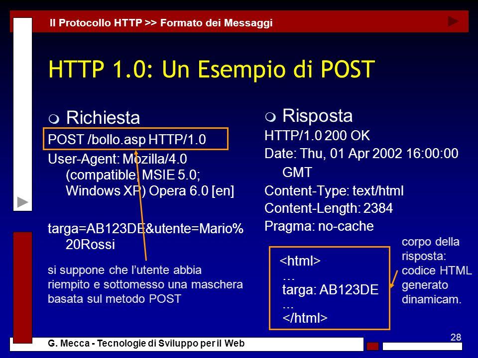 28 G. Mecca - Tecnologie di Sviluppo per il Web HTTP 1.0: Un Esempio di POST m Richiesta POST /bollo.asp HTTP/1.0 User-Agent: Mozilla/4.0 (compatible;