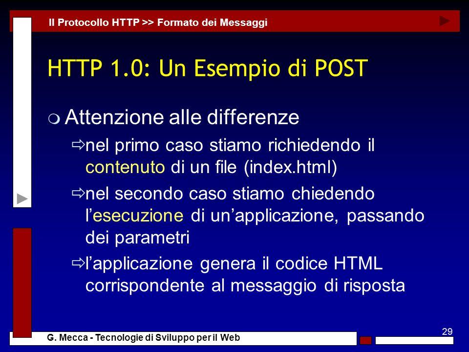 29 G. Mecca - Tecnologie di Sviluppo per il Web HTTP 1.0: Un Esempio di POST m Attenzione alle differenze nel primo caso stiamo richiedendo il contenu
