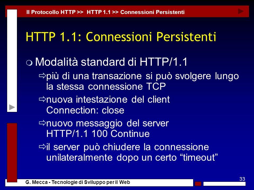 33 G. Mecca - Tecnologie di Sviluppo per il Web HTTP 1.1: Connessioni Persistenti m Modalità standard di HTTP/1.1 più di una transazione si può svolge