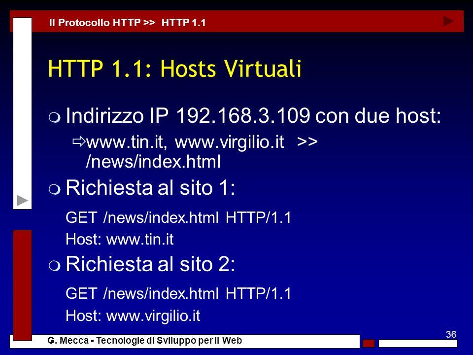 36 G. Mecca - Tecnologie di Sviluppo per il Web HTTP 1.1: Hosts Virtuali m Indirizzo IP 192.168.3.109 con due host: www.tin.it, www.virgilio.it >> /ne