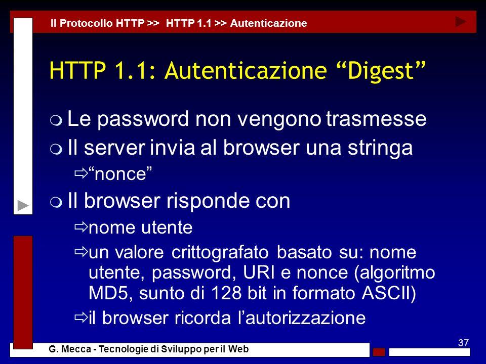 37 G. Mecca - Tecnologie di Sviluppo per il Web HTTP 1.1: Autenticazione Digest m Le password non vengono trasmesse m Il server invia al browser una s