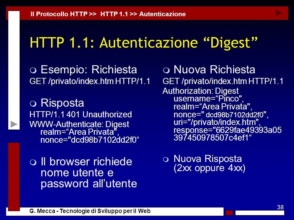 38 G. Mecca - Tecnologie di Sviluppo per il Web HTTP 1.1: Autenticazione Digest m Esempio: Richiesta GET /privato/index.htm HTTP/1.1 m Risposta HTTP/1