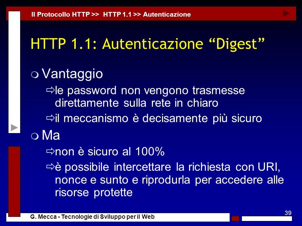 39 G. Mecca - Tecnologie di Sviluppo per il Web HTTP 1.1: Autenticazione Digest m Vantaggio le password non vengono trasmesse direttamente sulla rete
