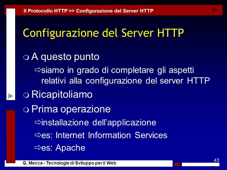 43 G. Mecca - Tecnologie di Sviluppo per il Web Configurazione del Server HTTP m A questo punto siamo in grado di completare gli aspetti relativi alla