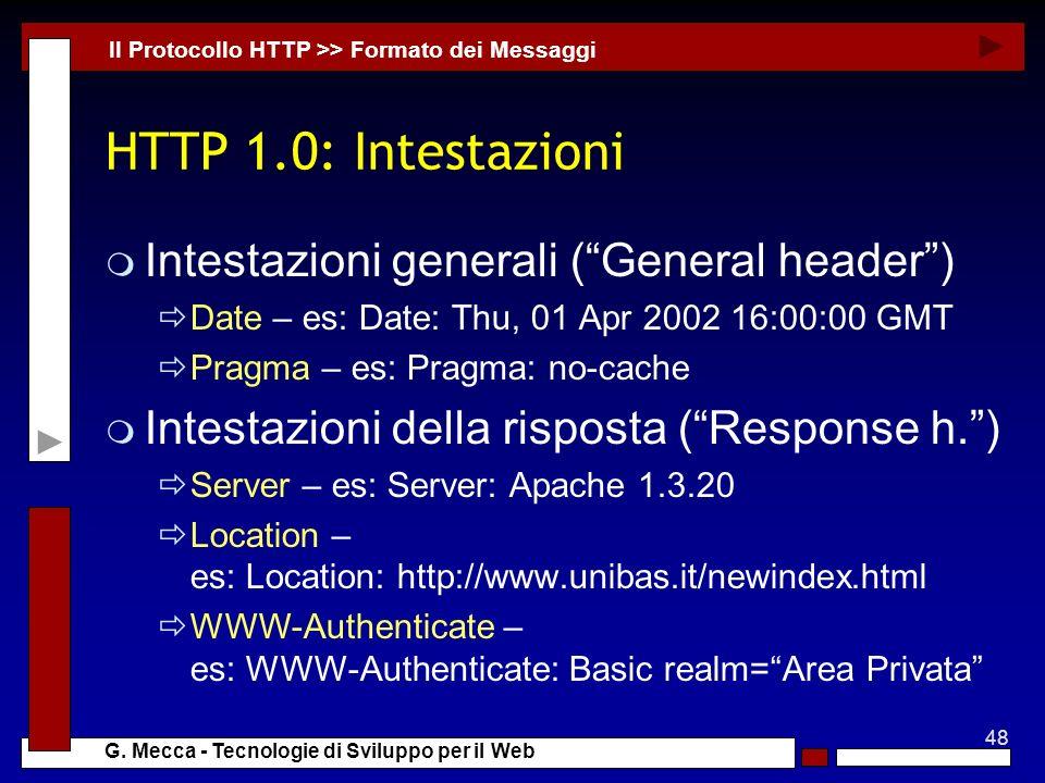 48 G. Mecca - Tecnologie di Sviluppo per il Web HTTP 1.0: Intestazioni m Intestazioni generali (General header) Date – es: Date: Thu, 01 Apr 2002 16:0