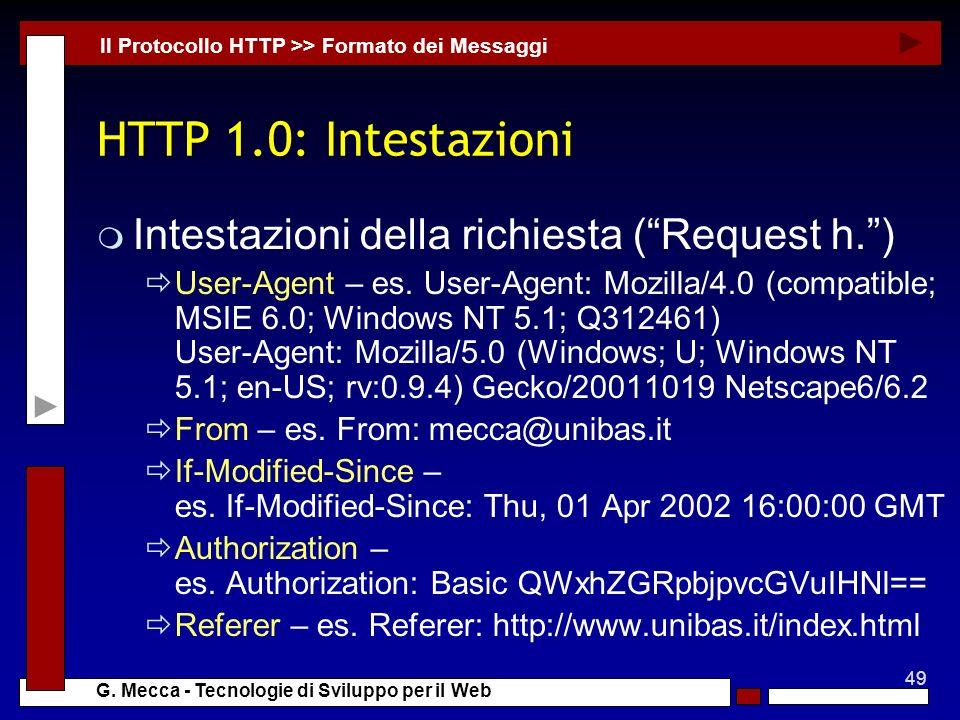 49 G. Mecca - Tecnologie di Sviluppo per il Web HTTP 1.0: Intestazioni m Intestazioni della richiesta (Request h.) User-Agent – es. User-Agent: Mozill