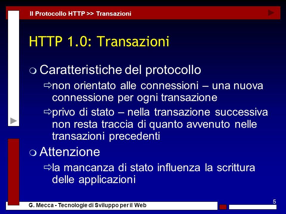 5 G. Mecca - Tecnologie di Sviluppo per il Web HTTP 1.0: Transazioni m Caratteristiche del protocollo non orientato alle connessioni – una nuova conne