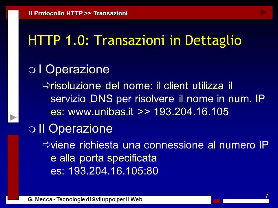 7 G. Mecca - Tecnologie di Sviluppo per il Web HTTP 1.0: Transazioni in Dettaglio m I Operazione risoluzione del nome: il client utilizza il servizio