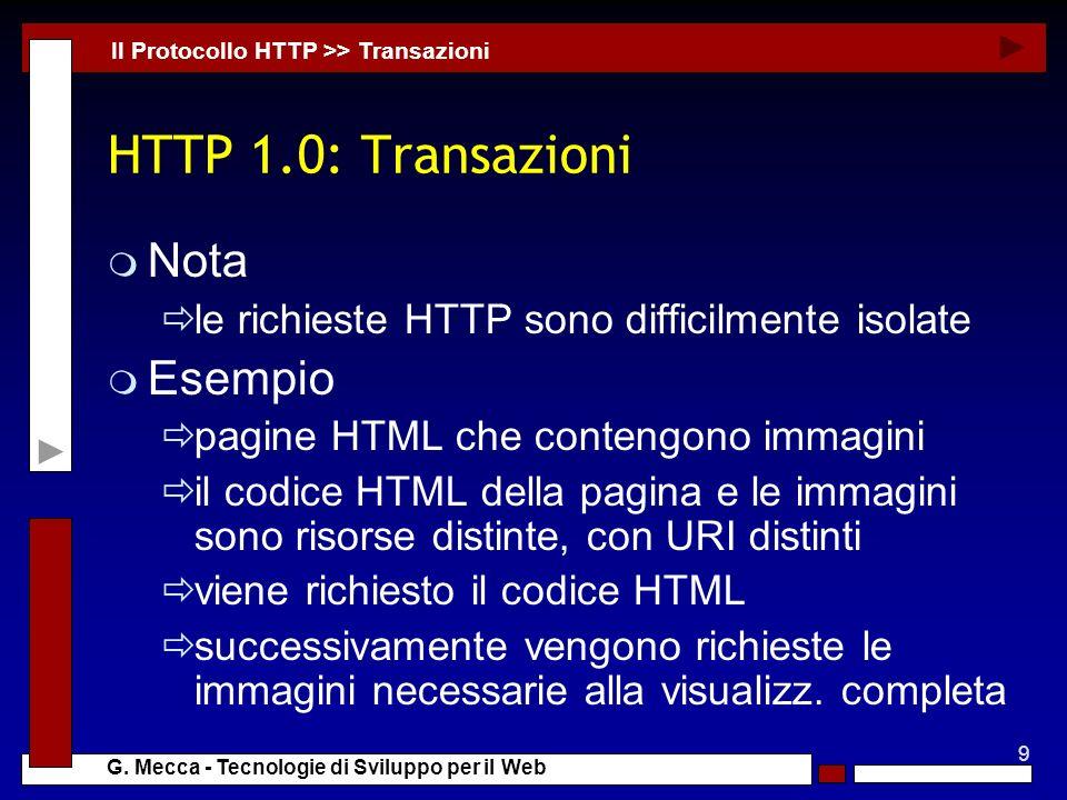 9 G. Mecca - Tecnologie di Sviluppo per il Web HTTP 1.0: Transazioni m Nota le richieste HTTP sono difficilmente isolate m Esempio pagine HTML che con
