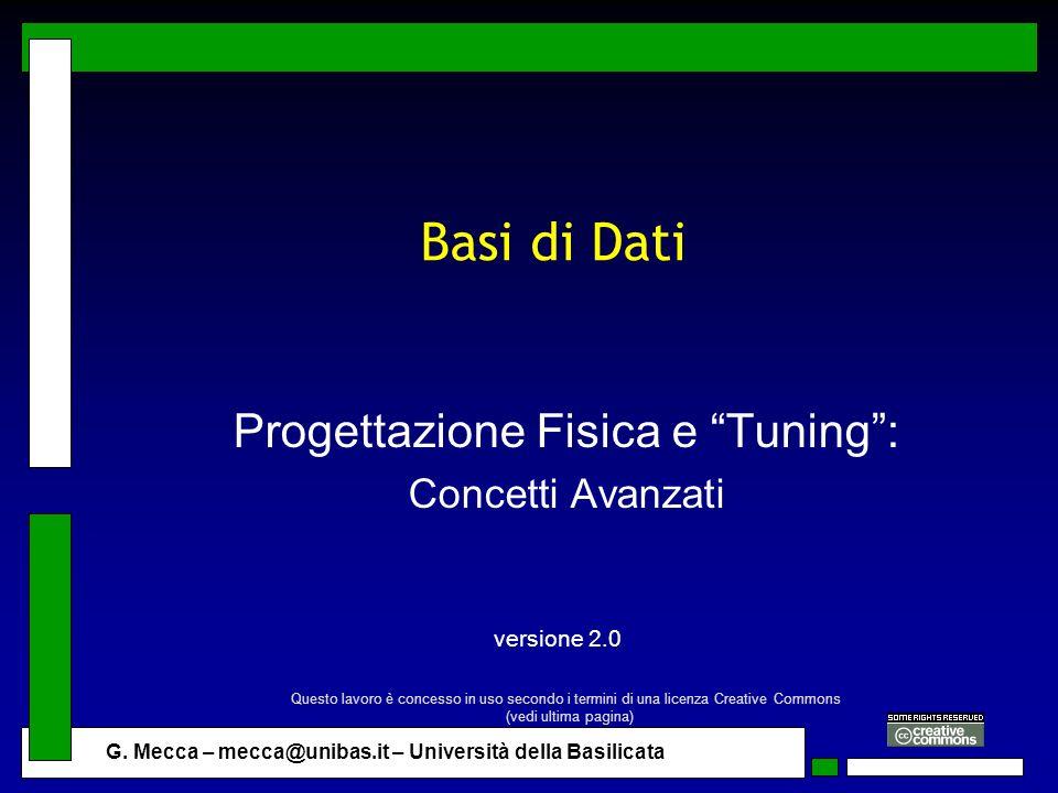 G. Mecca – mecca@unibas.it – Università della Basilicata Basi di Dati Progettazione Fisica e Tuning: Concetti Avanzati versione 2.0 Questo lavoro è co