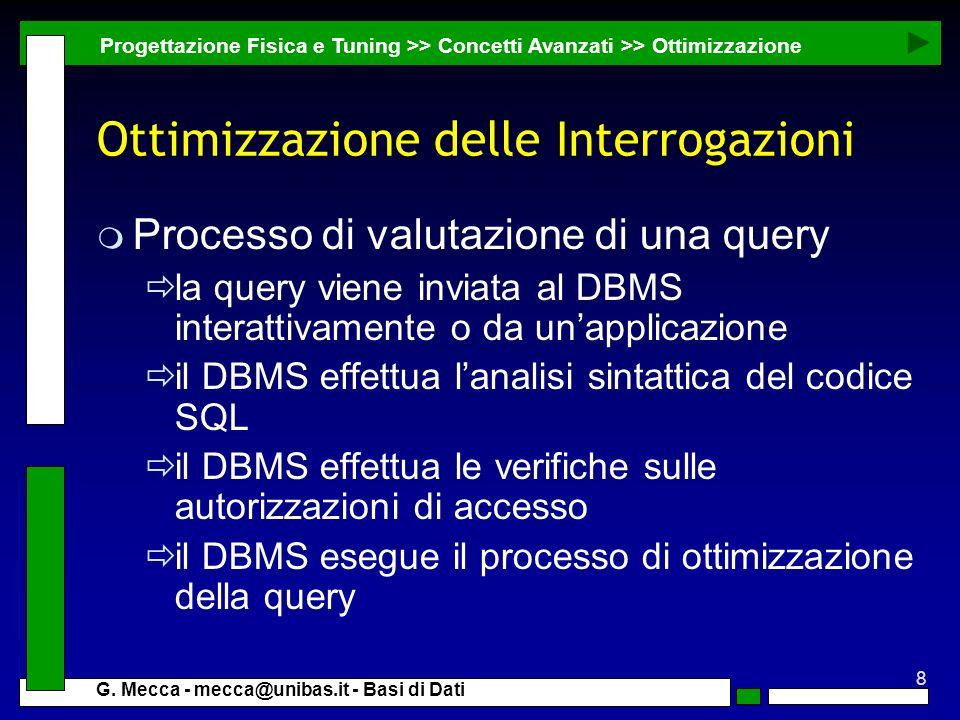 8 G. Mecca - mecca@unibas.it - Basi di Dati Ottimizzazione delle Interrogazioni m Processo di valutazione di una query la query viene inviata al DBMS