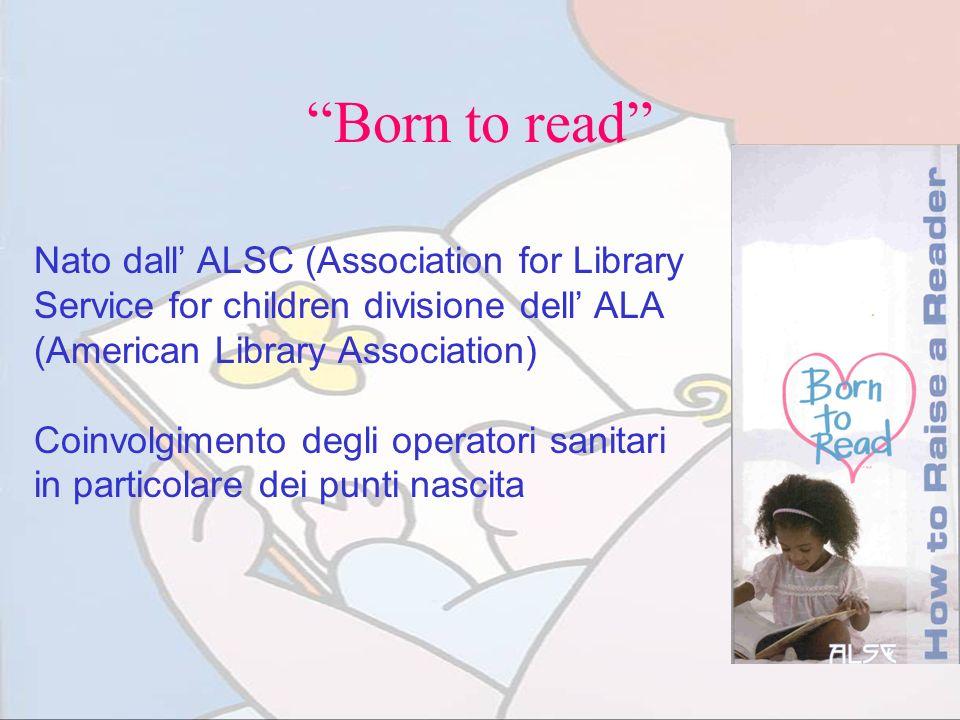 Born to read Nato dall ALSC (Association for Library Service for children divisione dell ALA (American Library Association) Coinvolgimento degli opera
