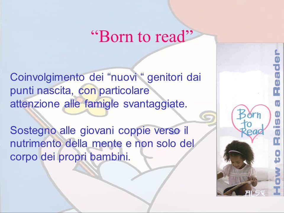 Born to read Coinvolgimento dei nuovi genitori dai punti nascita, con particolare attenzione alle famigle svantaggiate. Sostegno alle giovani coppie v