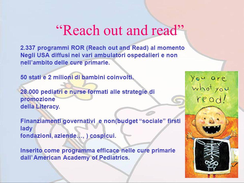 Reach out and read. 2.337 programmi ROR (Reach out and Read) al momento Negli USA diffusi nei vari ambulatori ospedalieri e non nellambito delle cure