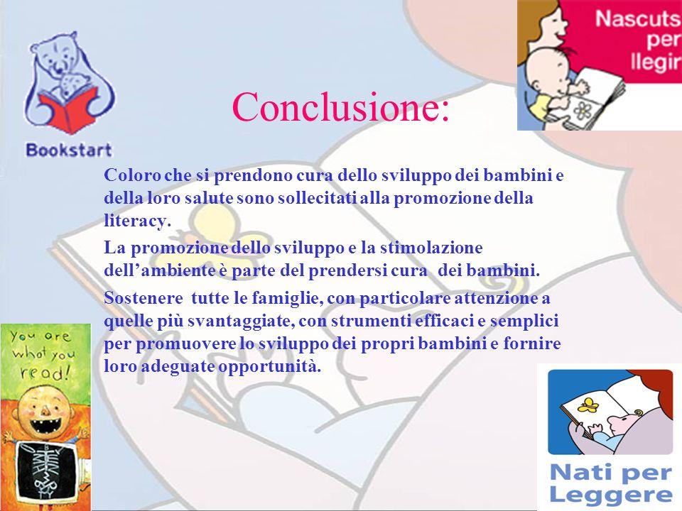 Conclusione: Coloro che si prendono cura dello sviluppo dei bambini e della loro salute sono sollecitati alla promozione della literacy. La promozione