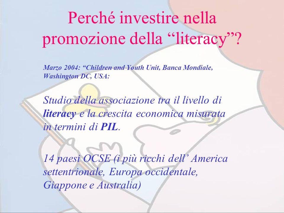 Perché investire nella promozione della literacy? Marzo 2004: Children and Youth Unit, Banca Mondiale, Washington DC, USA: Studio della associazione t