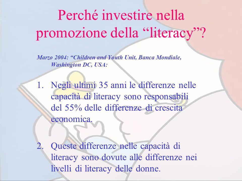 Perché investire nella promozione della literacy? Marzo 2004: Children and Youth Unit, Banca Mondiale, Washington DC, USA: 1.Negli ultimi 35 anni le d
