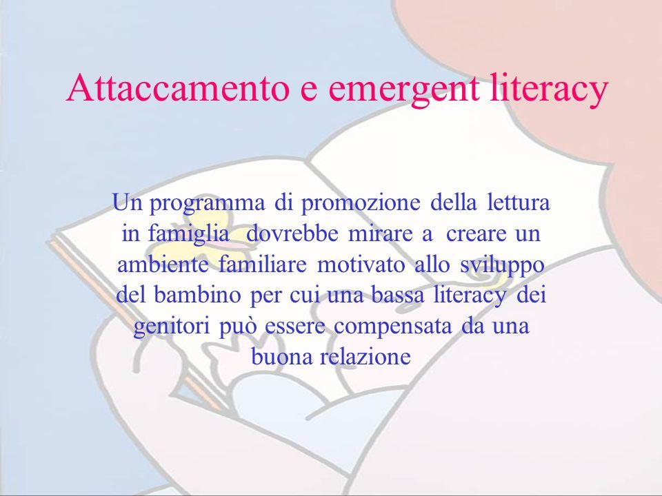 Attaccamento e emergent literacy Un programma di promozione della lettura in famiglia dovrebbe mirare a creare un ambiente familiare motivato allo svi