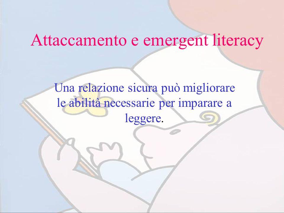 Attaccamento e emergent literacy Una relazione sicura può migliorare le abilità necessarie per imparare a leggere.