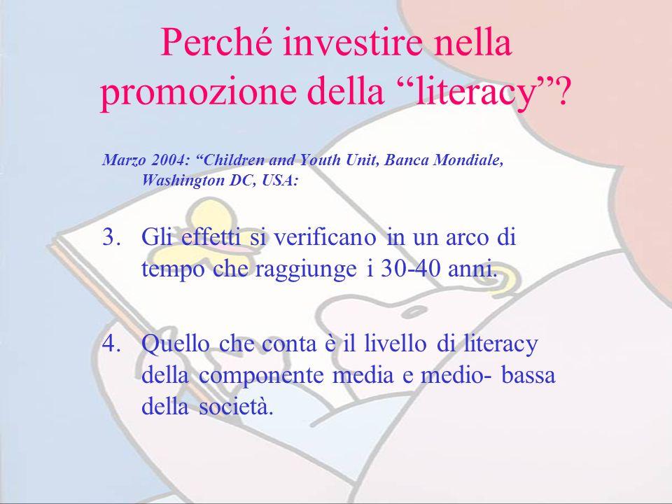 Perché investire nella promozione della literacy? Marzo 2004: Children and Youth Unit, Banca Mondiale, Washington DC, USA: 3.Gli effetti si verificano