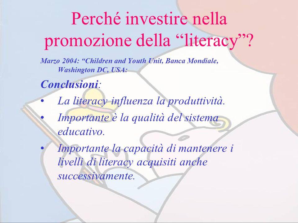 Perché investire nella promozione della literacy? Marzo 2004: Children and Youth Unit, Banca Mondiale, Washington DC, USA: Conclusioni: La literacy in