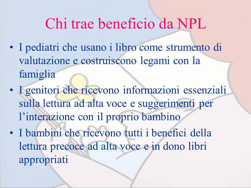 Chi trae beneficio da NPL I pediatri che usano i libro come strumento di valutazione e costruiscono legami con la famiglia I genitori che ricevono inf