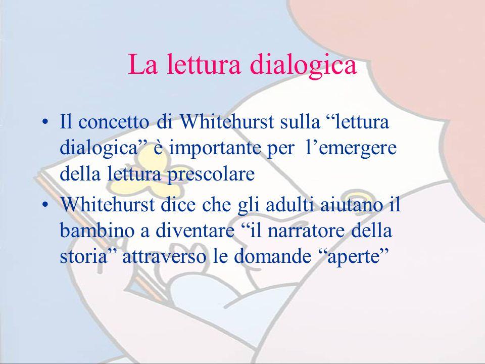 La lettura dialogica Il concetto di Whitehurst sulla lettura dialogica è importante per lemergere della lettura prescolare Whitehurst dice che gli adu