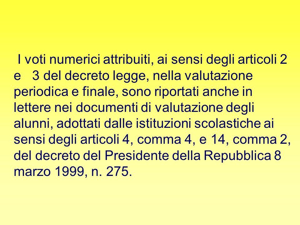 I voti numerici attribuiti, ai sensi degli articoli 2 e 3 del decreto legge, nella valutazione periodica e finale, sono riportati anche in lettere nei