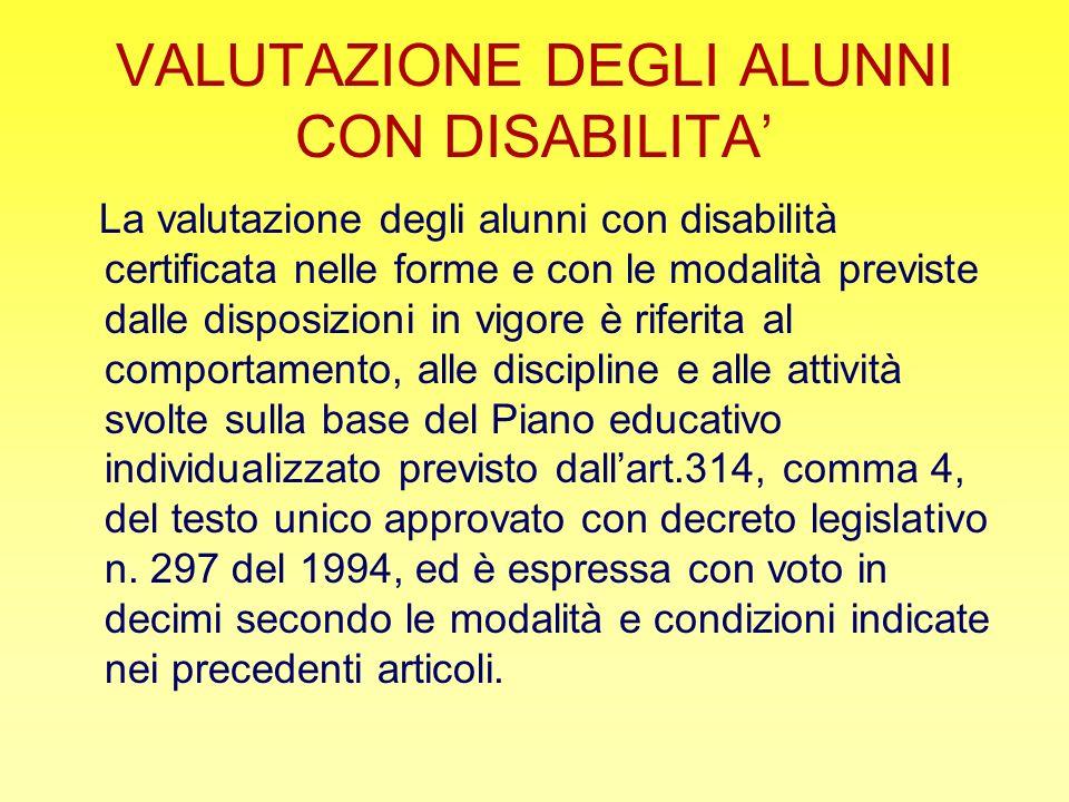VALUTAZIONE DEGLI ALUNNI CON DISABILITA La valutazione degli alunni con disabilità certificata nelle forme e con le modalità previste dalle disposizio