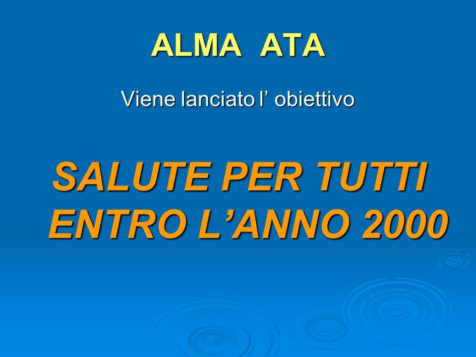 ALMA ATA Viene lanciato l obiettivo SALUTE PER TUTTI ENTRO LANNO 2000