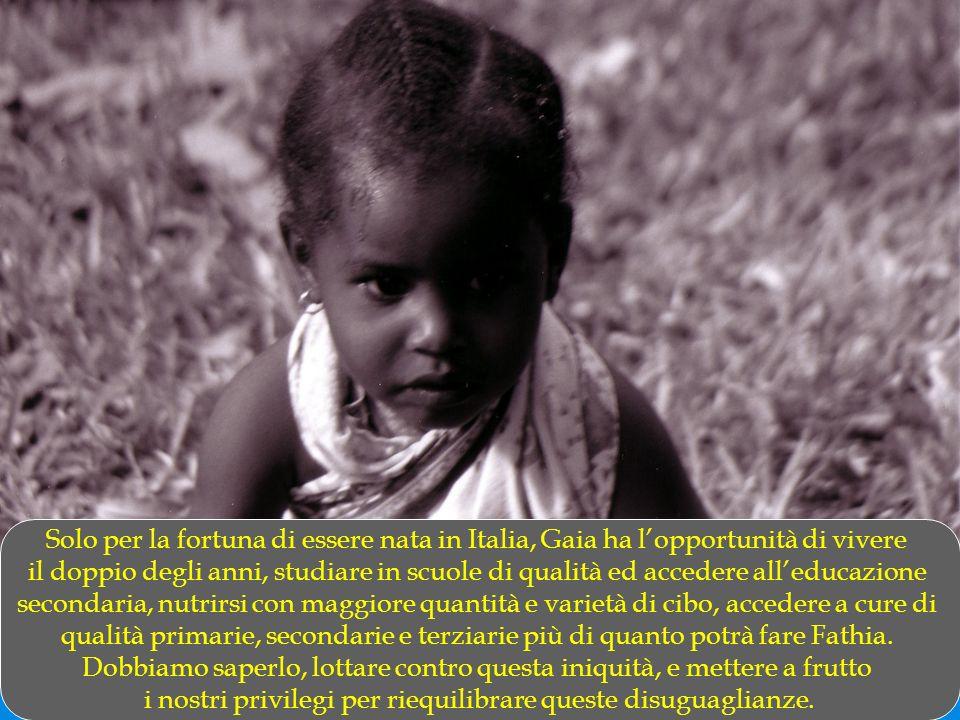 Solo per la fortuna di essere nata in Italia, Gaia ha lopportunità di vivere il doppio degli anni, studiare in scuole di qualità ed accedere alleducaz