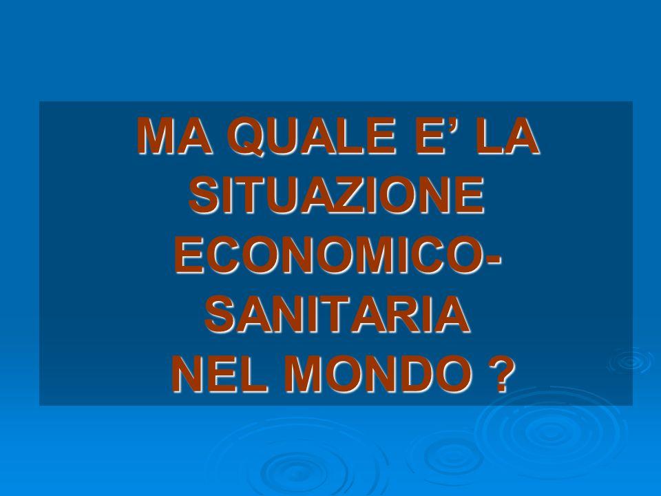MA QUALE E LA SITUAZIONE ECONOMICO- SANITARIA NEL MONDO ?