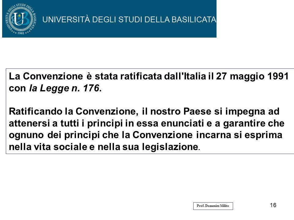 16 La Convenzione è stata ratificata dall'Italia il 27 maggio 1991 con la Legge n. 176. Ratificando la Convenzione, il nostro Paese si impegna ad atte